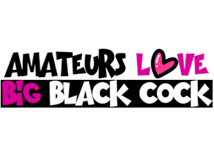 Amateurs Love Big Black Cock